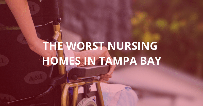The Worst Nursing Homes in Tampa Bay